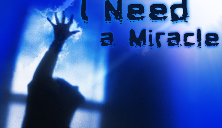 I NEED A MIRACLE