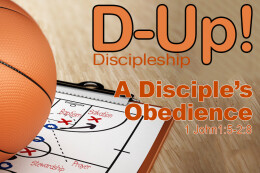 D-UP:  A SERIES ON DISCIPLESHIP: A Disciple's Obedience