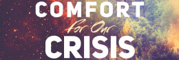 COMFORT FOR OUR CRISIS: We Find Comfort in What God Will Do