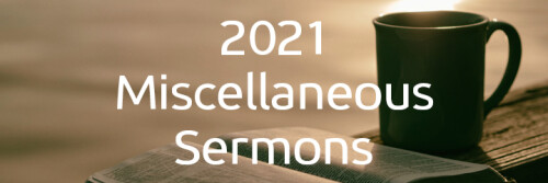 2021 Miscellaneous Sermons